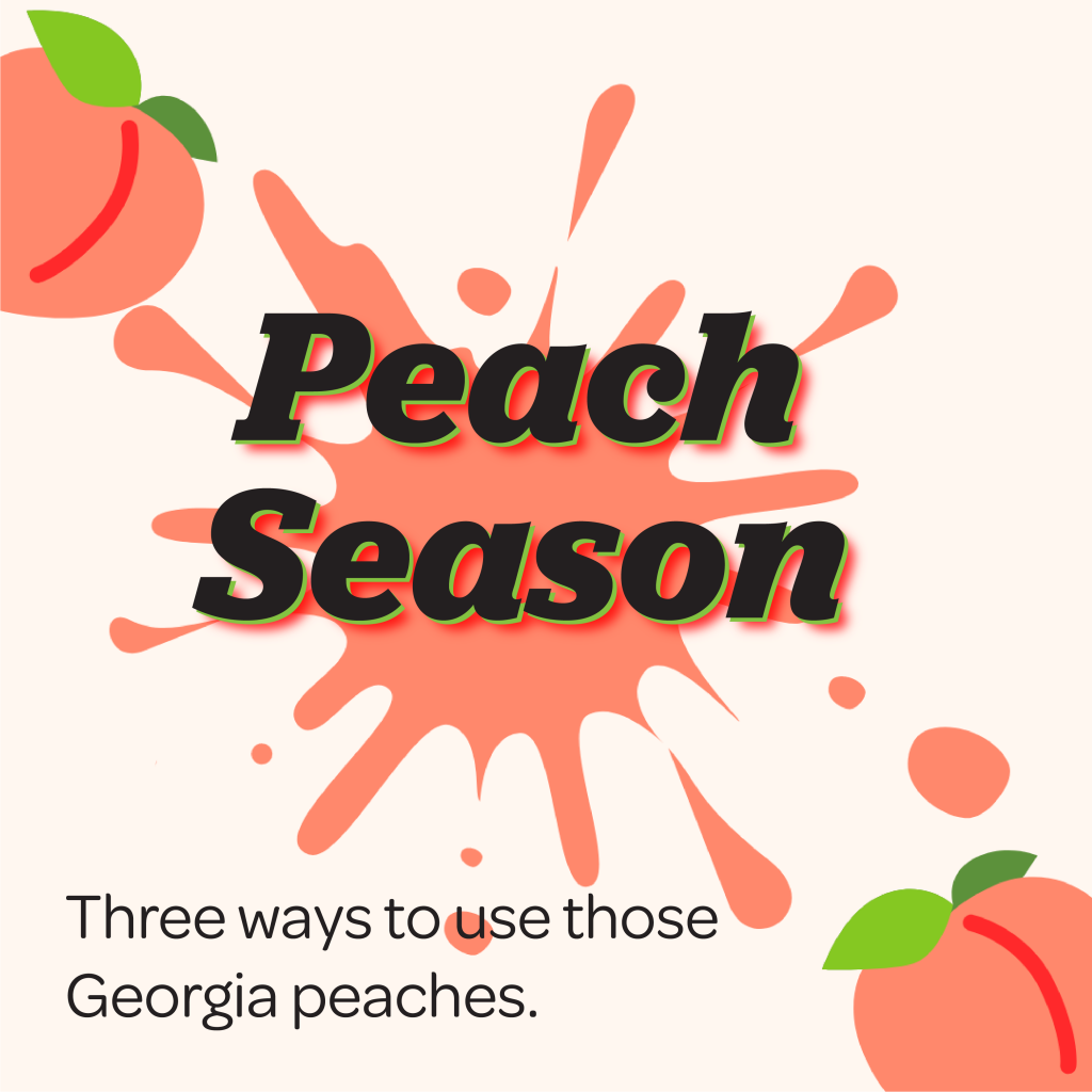 "Text on the image says ""Peach Season. Three ways to use this Georgia fruit."" The image will link you to our peach recipes."